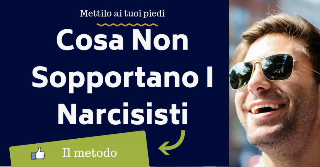 Cosa non sopporta un narcisista